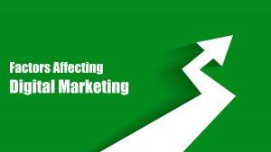 factors affecting digital marketing