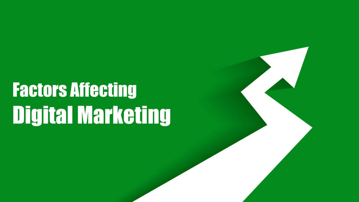 What Are The 6 Factors Affecting Digital Marketing?