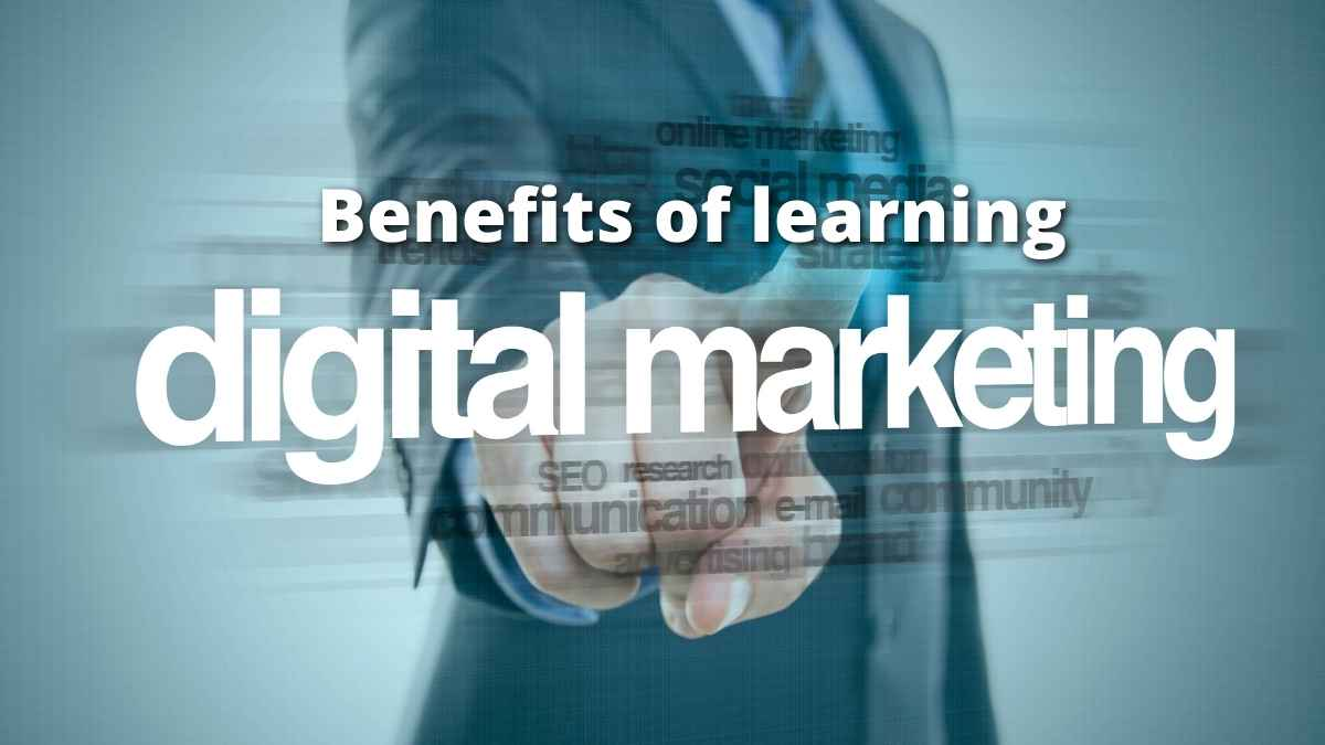 Top 10 benefits of learning digital marketing | What are they?